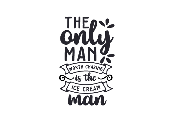 Download Free The Only Man Worth Chasing Is The Ice Cream Man Svg Cut File By for Cricut Explore, Silhouette and other cutting machines.