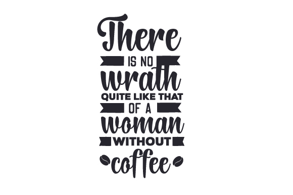 Download Free There Is No Wrath Quite Like That Of A Woman Without Coffee Svg for Cricut Explore, Silhouette and other cutting machines.
