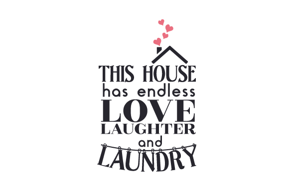 This House Has Endless Love, Laughter, and Laundry Laundry Room Craft Cut File By Creative Fabrica Crafts