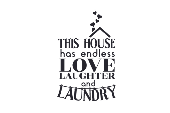 This House Has Endless Love Laughter And Laundry Svg Cut File