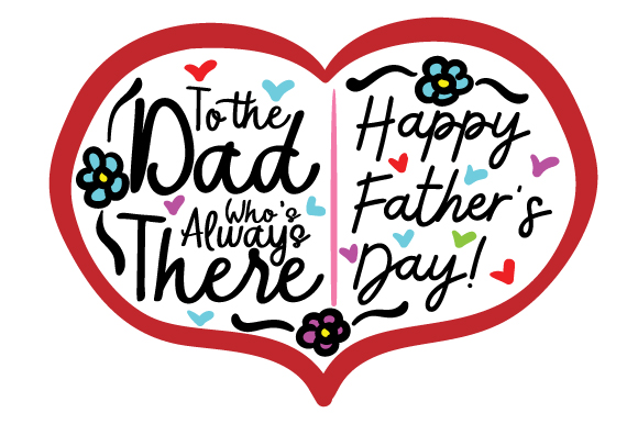 Download Free To The Dad Who S Always There Happy Father S Day Svg Cut File for Cricut Explore, Silhouette and other cutting machines.