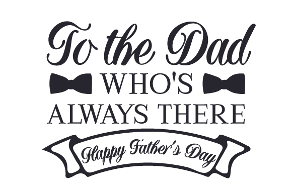 Download Free To The Dad Who S Always There Happy Father S Day Svg Cut File SVG Cut Files