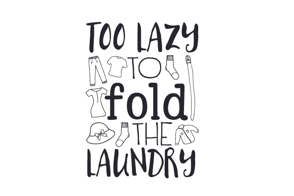 Too Lazy to Fold the Laundry Laundry Room Craft Cut File By Creative Fabrica Crafts