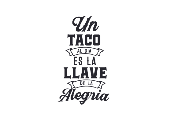 Download Free Un Taco Al Dia Es La Llave De La Alegria Archivos De Corte Svg for Cricut Explore, Silhouette and other cutting machines.