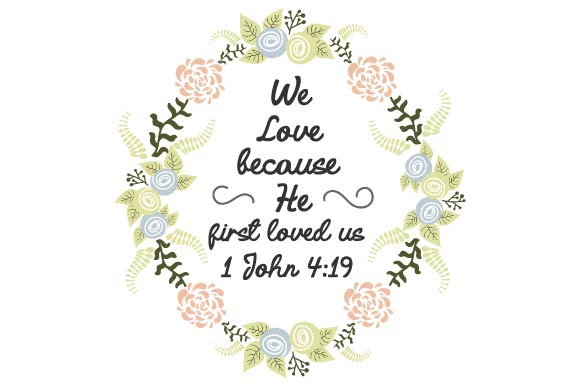 Download Free We Love Because He First Loved Us 1 John 4 19 Svg Cut File By for Cricut Explore, Silhouette and other cutting machines.