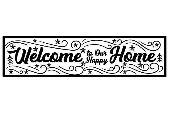 Download Free Welcome To Our Happy Home Svg Cut File By Creative Fabrica for Cricut Explore, Silhouette and other cutting machines.