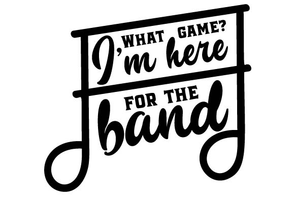 Download Free What Game I M Here For The Band Svg Cut File By Creative for Cricut Explore, Silhouette and other cutting machines.