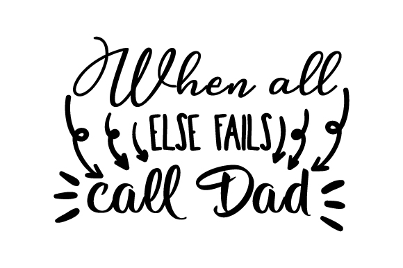 When All else Fails Call Dad Craft Design By Creative Fabrica Crafts
