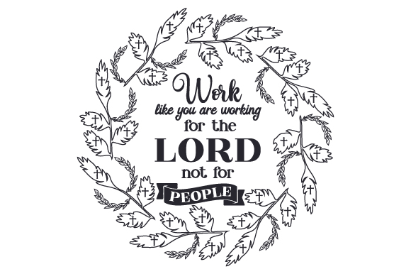 Download Free Work Like You Are Working For The Lord Not For People Svg Cut for Cricut Explore, Silhouette and other cutting machines.