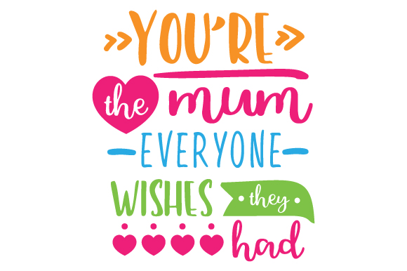 You're the Mum Everyone Wishes They Had Mother's Day Craft Cut File By Creative Fabrica Crafts