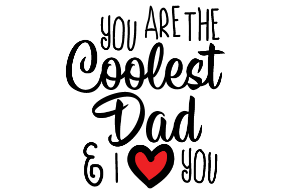 You Are the Coolest Dad and I Love You Father's Day Craft Cut File By Creative Fabrica Crafts