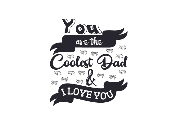 Download Free You Are The Coolest Dad And I Love You Svg Cut File By Creative for Cricut Explore, Silhouette and other cutting machines.