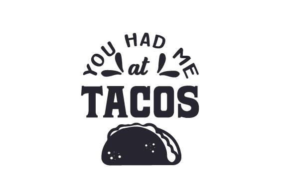 Download Free You Had Me At Tacos Svg Cut File By Creative Fabrica Crafts for Cricut Explore, Silhouette and other cutting machines.