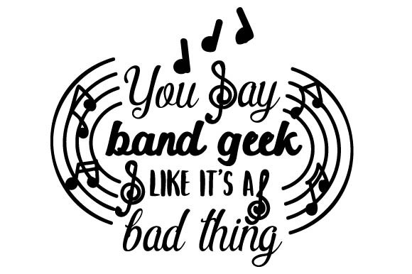 You Say Band Geek Like It's a Bad Thing Craft Design By Creative Fabrica Crafts