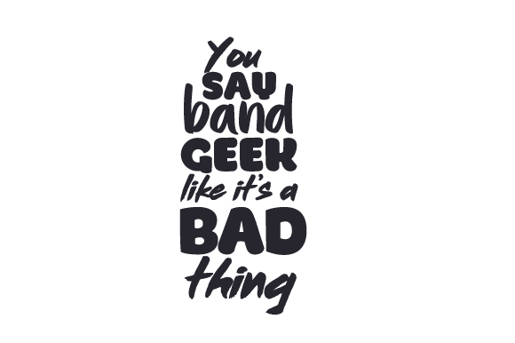 Download Free You Say Band Geek Like It S A Bad Thing Svg Cut File By Creative for Cricut Explore, Silhouette and other cutting machines.