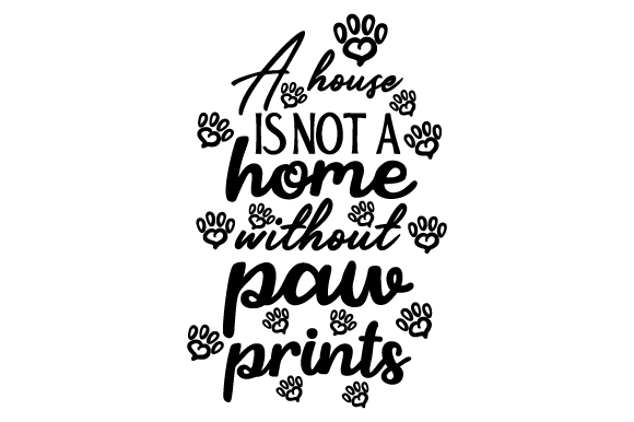 Download Free A House Is Not A Home Without Paw Prints Svg Cut File By SVG Cut Files