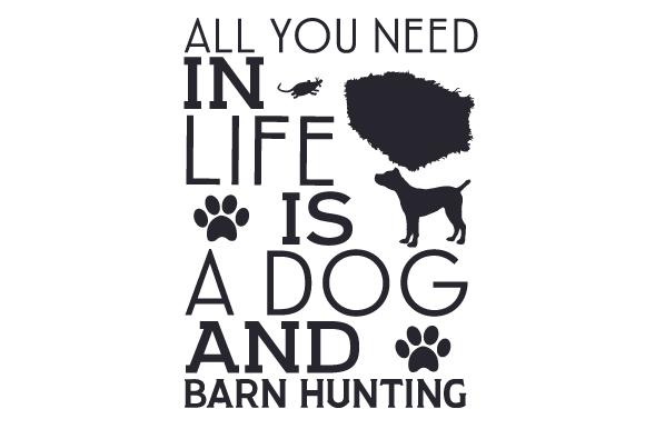 Download Free All You Need In Life Is A Dog And Barn Hunting Svg Cut File By for Cricut Explore, Silhouette and other cutting machines.