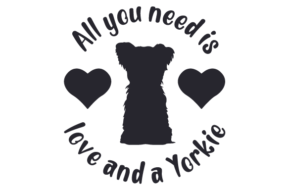 Download Free All You Need Is Love And A Yorkie Svg Cut File By Creative for Cricut Explore, Silhouette and other cutting machines.