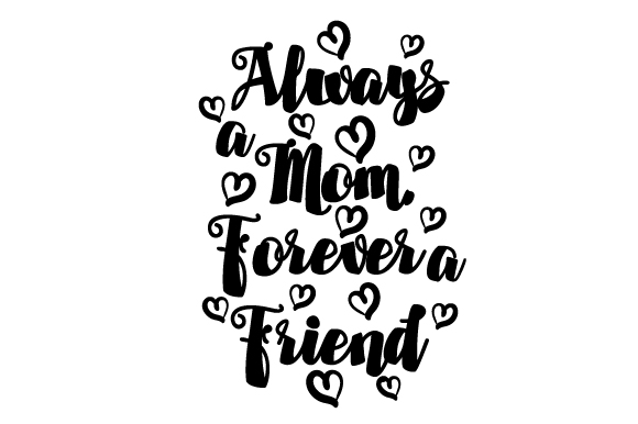 Download Free Always A Mom Forever A Friend Svg Cut File By Creative Fabrica for Cricut Explore, Silhouette and other cutting machines.