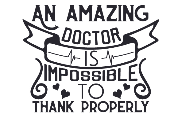 An Amazing Doctor is Impossible to Thank Properly Medical Craft Cut File By Creative Fabrica Crafts