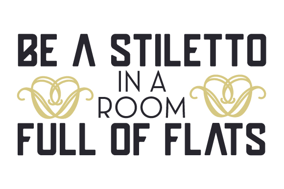 Be a Stiletto in a Room Full of Flats Beauty & Fashion Craft Cut File By Creative Fabrica Crafts