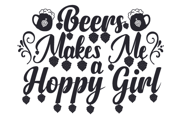 Download Free Beers Makes Me A Hoppy Girl Svg Cut File By Creative Fabrica for Cricut Explore, Silhouette and other cutting machines.
