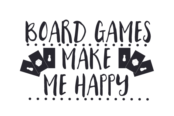 Board Games Make Me Happy Games Craft Cut File By Creative Fabrica Crafts