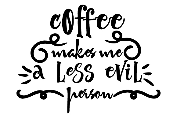 Download Free Coffee Makes Me A Less Evil Person Svg Cut File By Creative for Cricut Explore, Silhouette and other cutting machines.