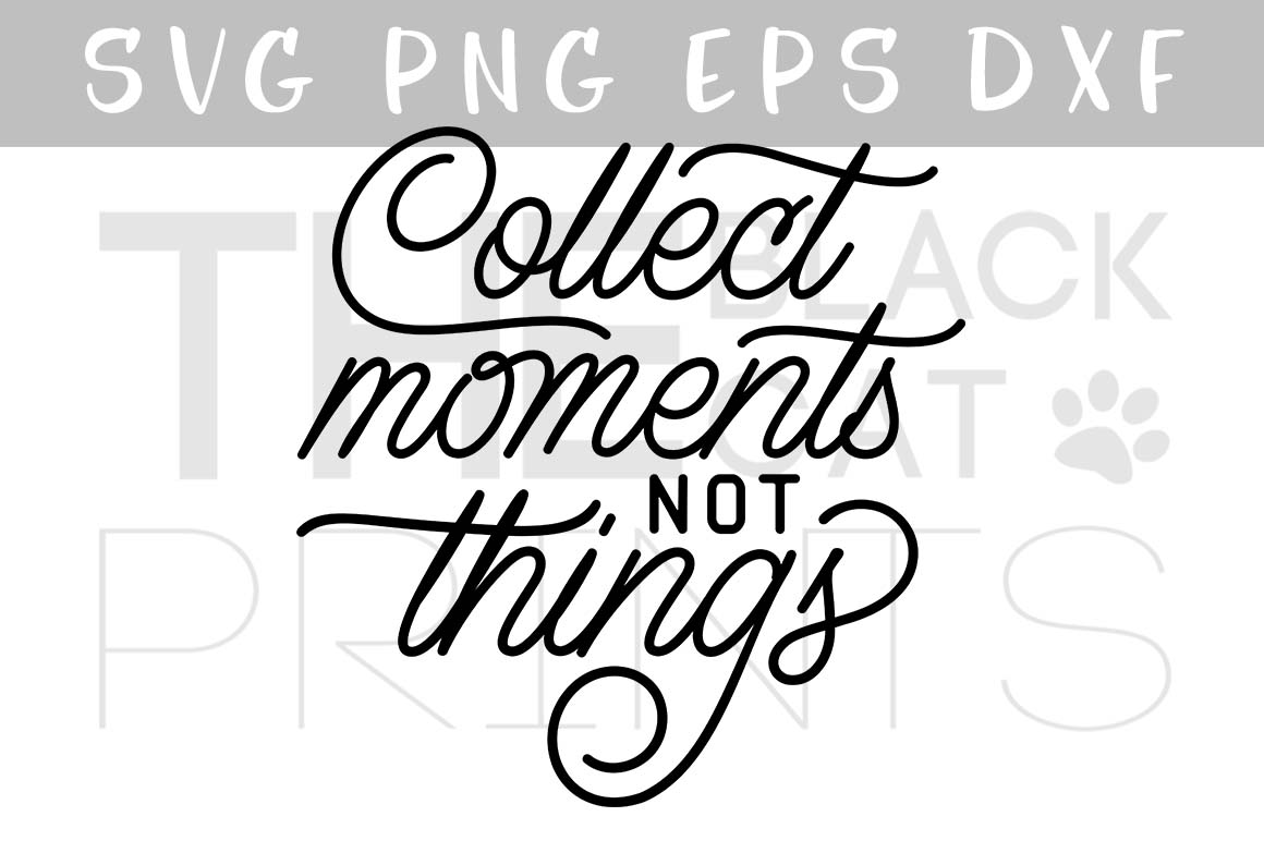 Download Free Collect Moments Not Things Graphic By Theblackcatprints for Cricut Explore, Silhouette and other cutting machines.