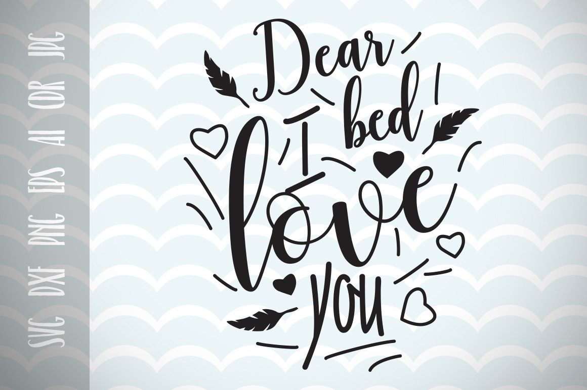 Dear Bed I Love You Cutting File Graphic Crafts By Vector City Skyline