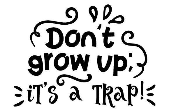 Download Free Don T Grow Up It S A Trap Svg Cut File By Creative Fabrica for Cricut Explore, Silhouette and other cutting machines.