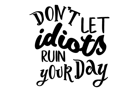 Download Free Don T Let Idiots Ruin Your Day Svg Cut File By Creative Fabrica for Cricut Explore, Silhouette and other cutting machines.