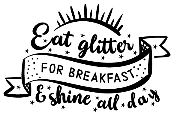 Download Free Eat Glitter For Breakfast And Shine All Day Svg Cut File By for Cricut Explore, Silhouette and other cutting machines.