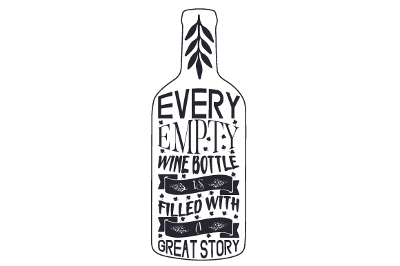 Download Free Every Empty Wine Bottle Is Filled With A Great Story Svg Cut File for Cricut Explore, Silhouette and other cutting machines.