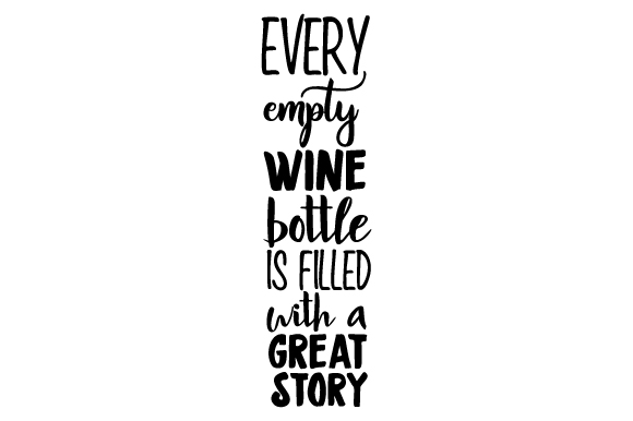 Every Empty Wine Bottle Is Filled With A Great Story Svg Cut File