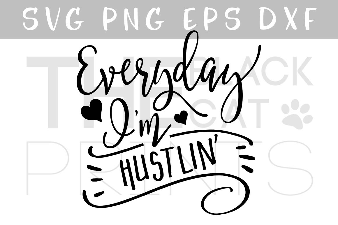Download Free Everyday I M Hustlin Graphic By Theblackcatprints Creative Fabrica for Cricut Explore, Silhouette and other cutting machines.