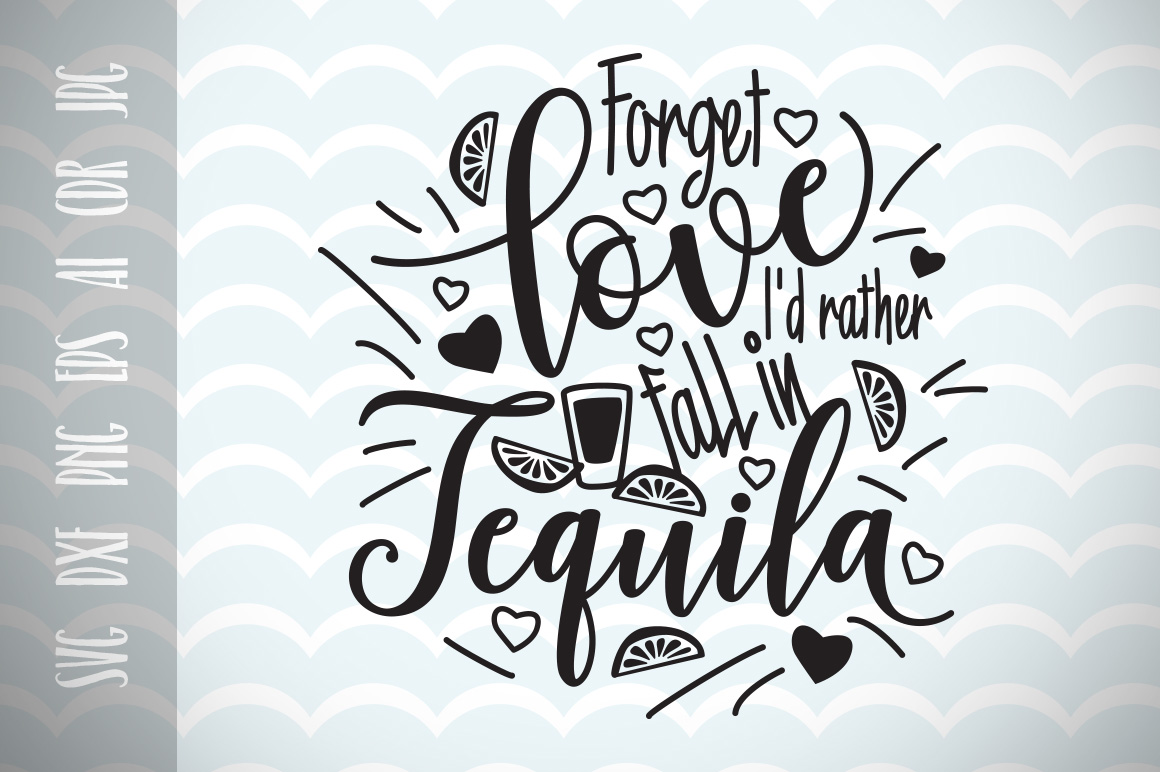 Download Free Forget Love I D Rather Fall In Tequila Cut File Grafico Por Vector City Skyline Creative Fabrica for Cricut Explore, Silhouette and other cutting machines.