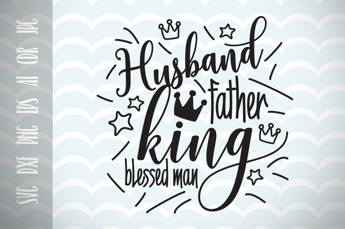 Funny Fathers Quote Gift. Husband, Father, King, Blessed Man SVG Graphic Crafts By Vector City Skyline