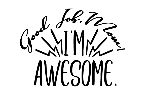Download Free Good Job Mom I M Awesome Svg Cut File By Creative Fabrica for Cricut Explore, Silhouette and other cutting machines.