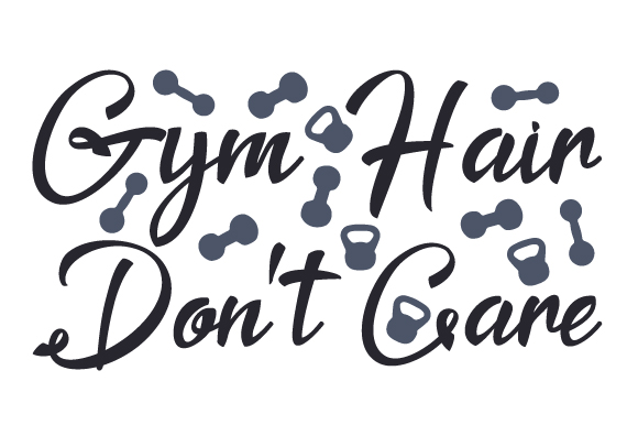 Gym Hair Don T Care Svg Cut File By Creative Fabrica Crafts