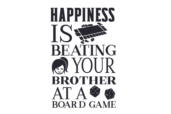 Happiness is Beating Your Sister at a Board Game Games Craft Cut File By Creative Fabrica Crafts