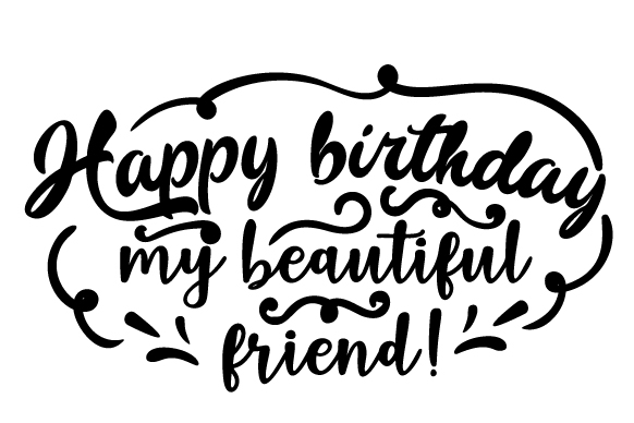Download Free Happy Birthday My Beautiful Friend Svg Cut File By Creative for Cricut Explore, Silhouette and other cutting machines.