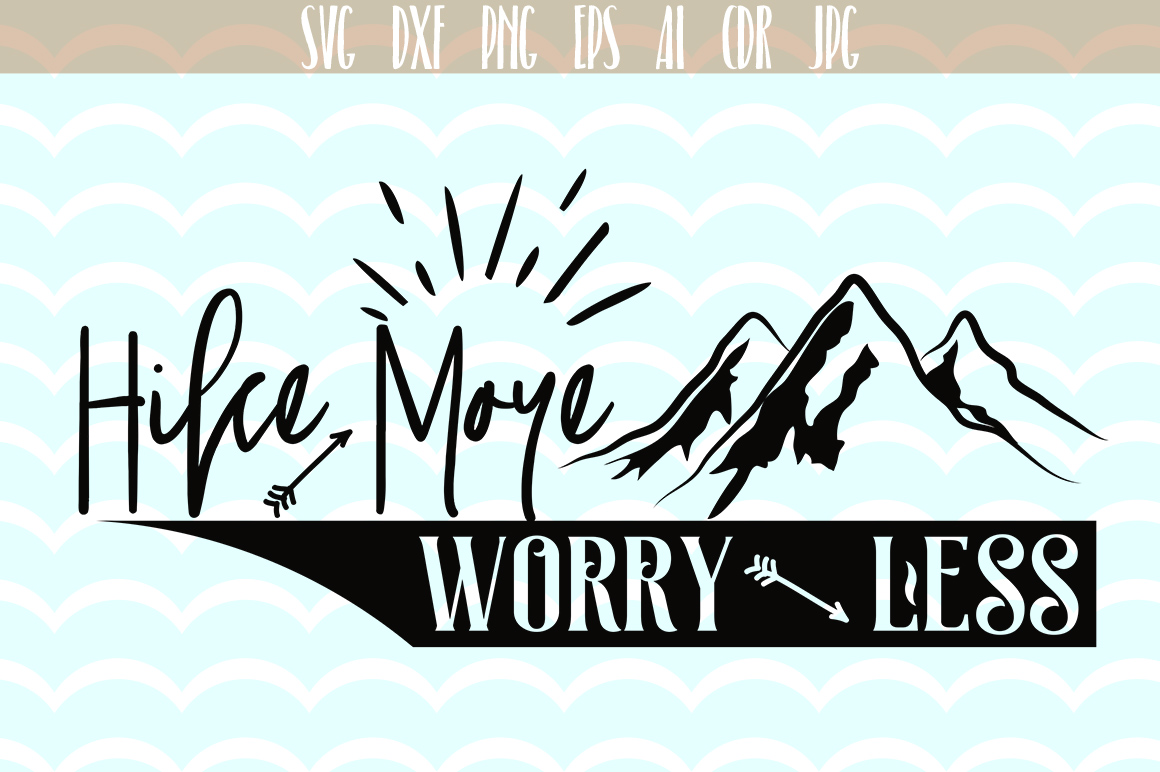Download Free Hike More Worry Less Motivation Quote Cut File Graphic By Vector for Cricut Explore, Silhouette and other cutting machines.