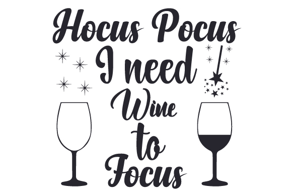 Download Free Hocus Pocus I Need Wine To Focus Svg Cut File By Creative for Cricut Explore, Silhouette and other cutting machines.