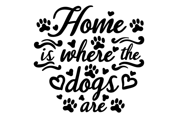 Home is Where the Dogs Are Dogs Craft Cut File By Creative Fabrica Crafts
