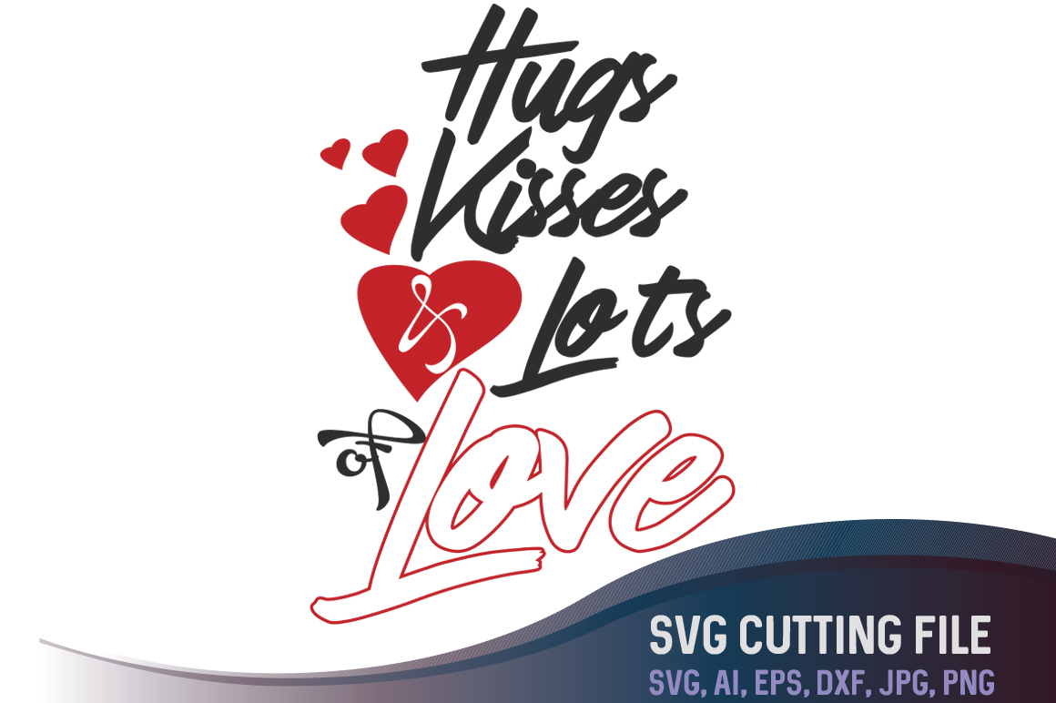 Hugs Kisses And Love Fun Slogan Cutting File Graphic By Vector