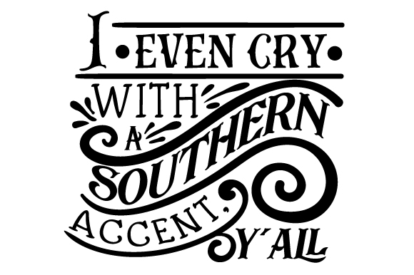 Download Free I Even Cry With A Southern Accent Y All Svg Cut File By for Cricut Explore, Silhouette and other cutting machines.