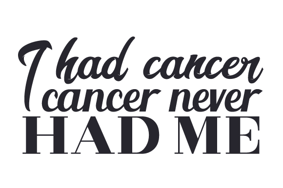 I Had Cancer, Cancer Never Had Me Awareness Craft Cut File By Creative Fabrica Crafts