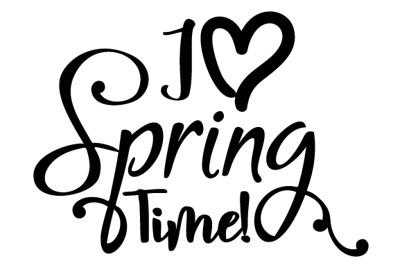 I Love Spring Time Spring Craft Cut File By Creative Fabrica Crafts