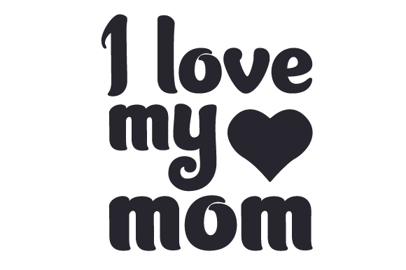 Download Free I Love My Mom Svg Cut File By Creative Fabrica Crafts Creative for Cricut Explore, Silhouette and other cutting machines.